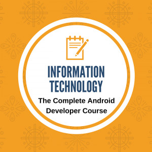 information technology - the complete android developer course
